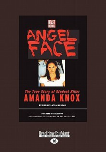 Angel Face: The True Story of Student Killer Amanda Knox - Barbie Latza Nadeau