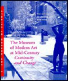 The Museum of Modern Art at Mid-Century: Continuity and Change - John Elderfield