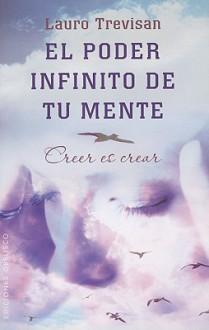 El Poder Infinito de Tu Mente = The Infinite Power of Your Mind - Lauro Trevisan
