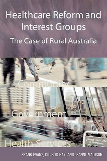 Healthcare Reform and Interest Groups: Catalysts and Barriers in Rural Australia - Frank Evans
