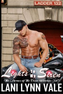 Lights To My Siren (The Heroes of The Dixie Wardens MC) (Volume 1) - Lani Lynn Vale