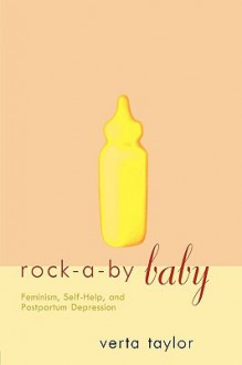 Rock-A-By Baby: Feminism, Self-Help and Postpartum Depression - Verta Taylor