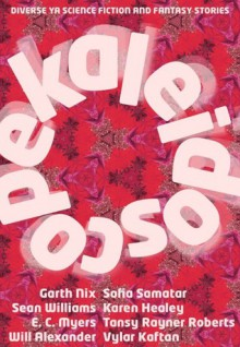 Kaleidoscope: Diverse YA Science Fiction and Fantasy Stories - Julia Rios, Alisa Krasnostein, Garth Nix, Sean Williams, Tansy Rayner Roberts, Amal El-Mohtar, Karen Healey, Jim C. Hines, Ken Liu, Vylar Kaftan, John Chu, Sean Eads, Gabriela Lee, Faith Mudge, E.C. Myers, Sofia Samatar, Alena McNamara, Holly Kench, Tim Susman, Shveta Thakr