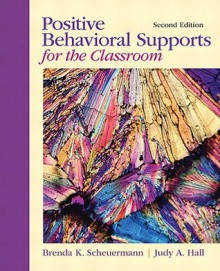 Positive Behavioral Supports for the Classroom - Brenda K. Scheuermann, Judy A. Hall