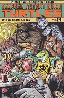 Teenage Mutant Ninja Turtles Volume 14: Order From Chaos - Tom Waltz,Kevin B. Eastman
