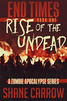 End Times: Rise of the Undead - Shane Carrow