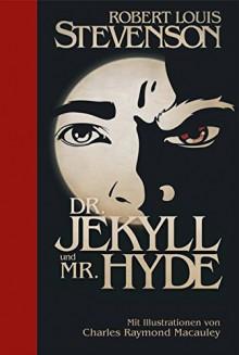 Der seltsame Fall des Dr.Jekyll und Mr.Hyde: Halbleinen: mit Illustrationen von Charles Raymond Macauley - Ailin Konrad, Hannelore Eisenhofer-Halim, Robert Louis Stevenson