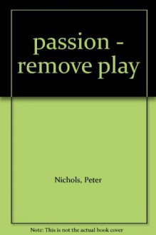 passion - remove play - Peter Nichols