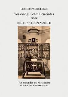 Von Evangelischen Gemeinden Heute - Briefe an Einen Pfarrer - Erich Schwerdtfeger
