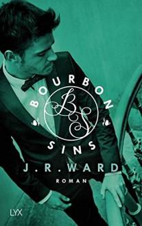 Bourbon Sins (Bourbon Kings, Band 2) - J. R. Ward,Marion Herbert,Katrin Kremmler