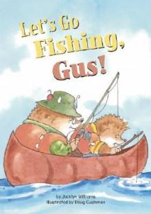Let's Go Fishing, Gus! - Jacklyn Williams, Doug Cushman
