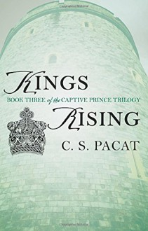 Kings Rising: Book Three of the Captive Prince Trilogy - C.S. Pacat