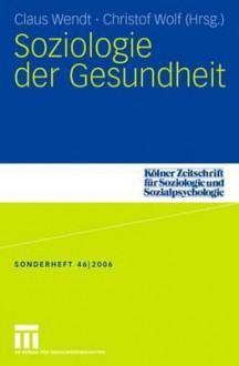 Soziologie Der Gesundheit - Claus Wendt, Christof Wolf