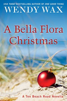 A Bella Flora Christmas (Ten Beach Road Novella) - Wendy Wax