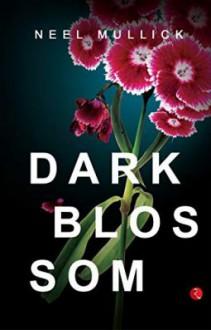 Dark Blossom - Neel Mullick