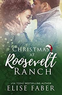Christmas at Roosevelt Ranch - Elise Faber