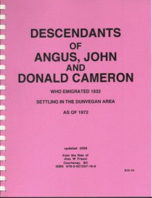 Descendants of Angus, John and Donald Cameron Who Emigrated 1832 Settling - Alex W. Fraser