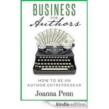 Business For Authors. How To Be An Author Entrepreneur - Joanna Penn