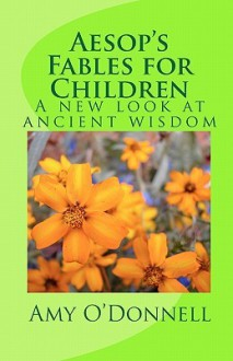 Aesop's Fables For Children: A New Look At Ancient Wisdom (Volume 1) - Amy O'Donnell