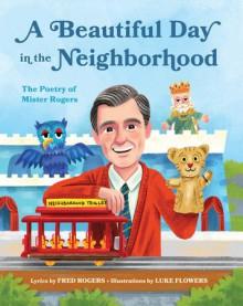 A Beautiful Day in the Neighborhood - Fred Rogers, Luke Flowers