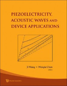 Piezoelectricity, Acoustic Waves, and Device Applications - Ji Wang, Weiqiu Chen