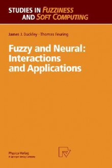 Fuzzy and Neural: Interactions and Applications - James J. Buckley, Thomas Feuring
