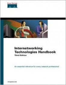 Internetworking Technologies Handbook: An Essential Reference for Every Networking Professional - Cisco Systems Inc, Cisco Systems Inc.