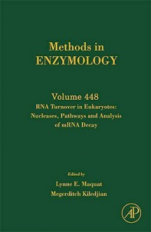 RNA Turnover in Eukaryotes: Nucleases, Pathways and Analysis of mRNA Decay - Lynne E. Maquat, Megerditch Kiledjian