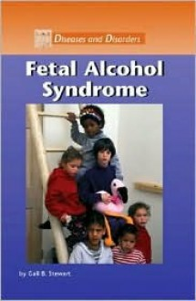 Fetal Alcohol Syndrome - Gail B. Stewart
