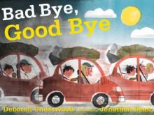 Bad Bye, Good Bye - Deborah Underwood
