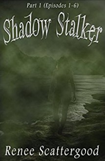 Shadow Stalker Part 1 (Episodes 1 - 6) (Shadow Stalker Bundles) - Renee Scattergood