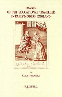 Images of the Educational Traveller in Early Modern England - Sara Warneke