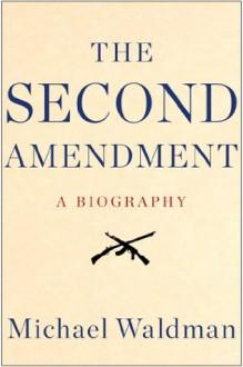 The Second Amendment: A Biography - Michael Waldman