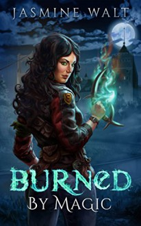 Burned by Magic: a New Adult Fantasy Novel (The Baine Chronicles Book 1) - Jasmine Walt,Mary Burnett