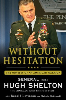 Without Hesitation: The Odyssey of an American Warrior - Hugh Shelton, Malcolm McConnell, Ronald Levinson