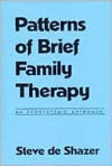 Patterns of Brief Family Therapy: An Ecosystemic Approach - Steve De Shazer