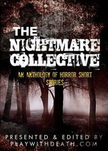 The Nightmare Collective: An Anthology of Horror Short Stories - PlayWithDeath.com