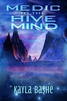 Medic to the Hivemind - Kayla Bashe