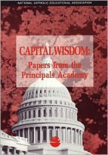 Capital Wisdom: Papers from the Principals Academy - Anne Walsh
