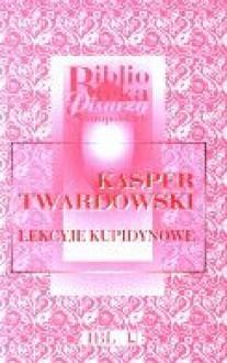 Lekcyje Kupidynowe - Kasper Twardowski
