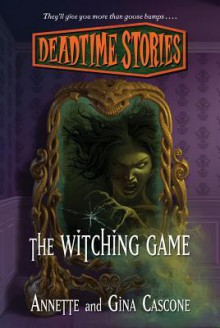 The Witching Game (Deadtime Stories) - Annette Cascone, Gina Cascone