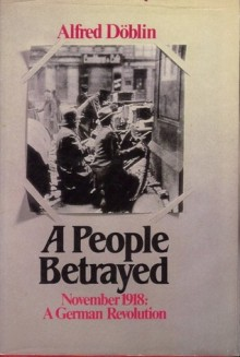 A People Betrayed (November 1918, #2) - Alfred Döblin, John E. Woods