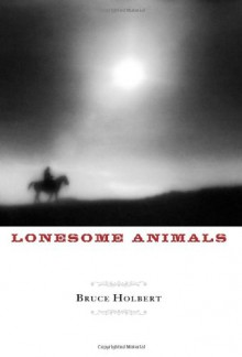 Lonesome Animals - Bruce Holbert