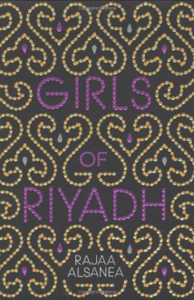 Girls of Riyadh: A Novel - Rajaa Alsanea