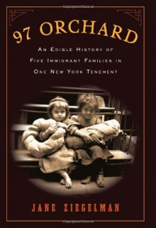 97 Orchard : An Edible History of Five Immigrant Families in One New York Tenement - Jane Ziegelman
