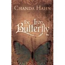 The Iron Butterfly (Iron Butterfly, #1) - Chanda Hahn