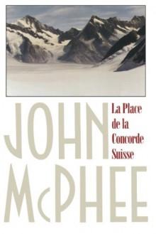La Place De La Concorde Suisse - John McPhee