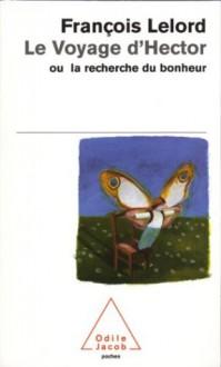 Le Voyage D'Hector Ou Le Secret Du Bonheur (French Edition) - Francois Lelord