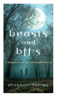 Beasts and BFF's (13 to Life, #0.5) - Shannon Delany