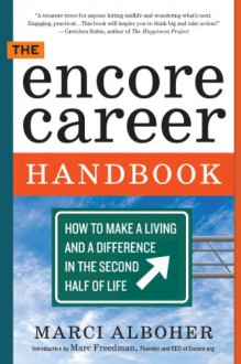 The Encore Career Handbook: How to Make a Living and a Difference in the Second Half of Life - Marci Alboher